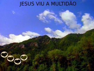 Jesus viu a Multidão.ppt