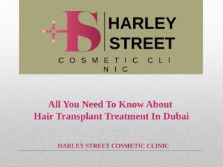 All You Need To Know About Hair Transplant Treatment In Dubai.pptx