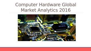Computer Hardware Global Market Analytics 2016 - Scope.pptx